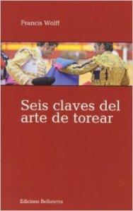 Libro: Seis Claves del Arte de Torear de Francis Wolff.